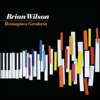Brian Wilson Reimagines Gershwin / Brian Wilson