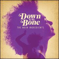 The Main Ingredients / Down to the Bone