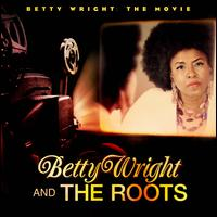 Betty Wright: The Movie / Betty Wright & The Roots