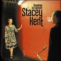 Dreamer in Concert / Stacey Kent