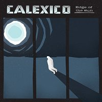 Edge of the Sun / Calexico (Anti-)